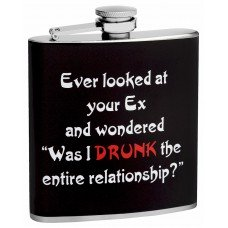 "6oz ""Ever Looked at Your Ex and Wondered"" Hip Flask"