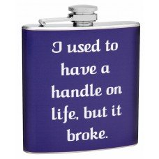 """""""Breaking Your Handle on Life"""" Hip Flask"""