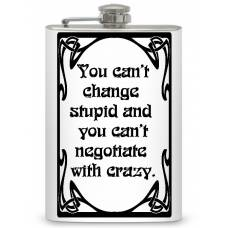 """8oz """"You can't change stupid"""" Flask"""