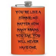 """8oz """"Youre like a zombie """" Flask"""
